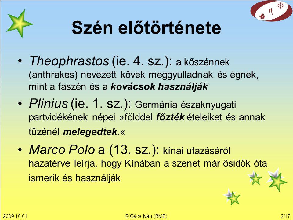 2009.10.01.© Gács Iván (BME)2/17 Theophrastos (ie. 4. sz.): a kőszénnek (anthrakes) nevezett kövek meggyulladnak és égnek, mint a faszén és a kovácsok