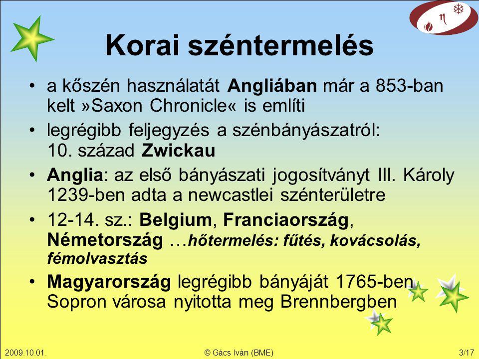 2009.10.01.© Gács Iván (BME)3/17 a kőszén használatát Angliában már a 853-ban kelt »Saxon Chronicle« is említi legrégibb feljegyzés a szénbányászatról: 10.