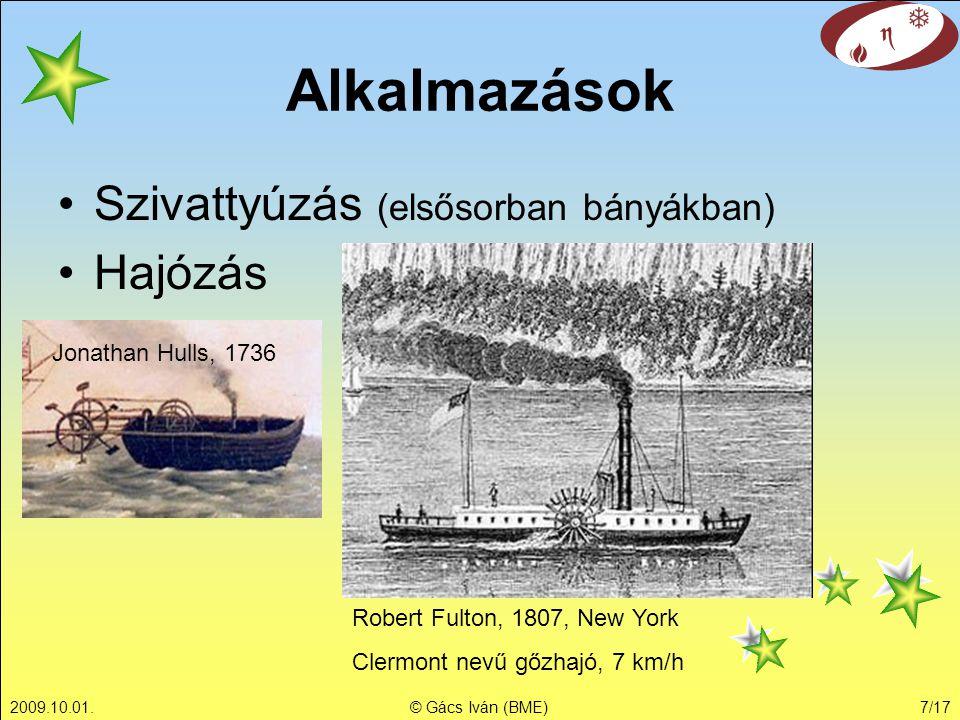 2009.10.01.© Gács Iván (BME)7/17 Alkalmazások Szivattyúzás (elsősorban bányákban) Hajózás Jonathan Hulls, 1736 Robert Fulton, 1807, New York Clermont