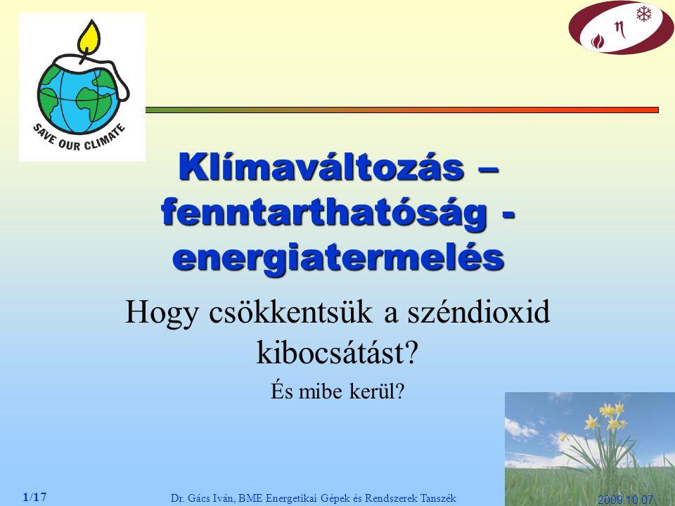 1/17 Dr. Gács Iván, BME Energetikai Gépek és Rendszerek Tanszék 2009.10.07. Klímaváltozás – fenntarthatóság - energiatermelés Hogy csökkentsük a szénd