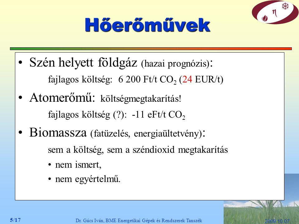 5/17 Dr. Gács Iván, BME Energetikai Gépek és Rendszerek Tanszék 2009.10.07. Hőerőművek Szén helyett földgáz (hazai prognózis) : fajlagos költség: 6 20
