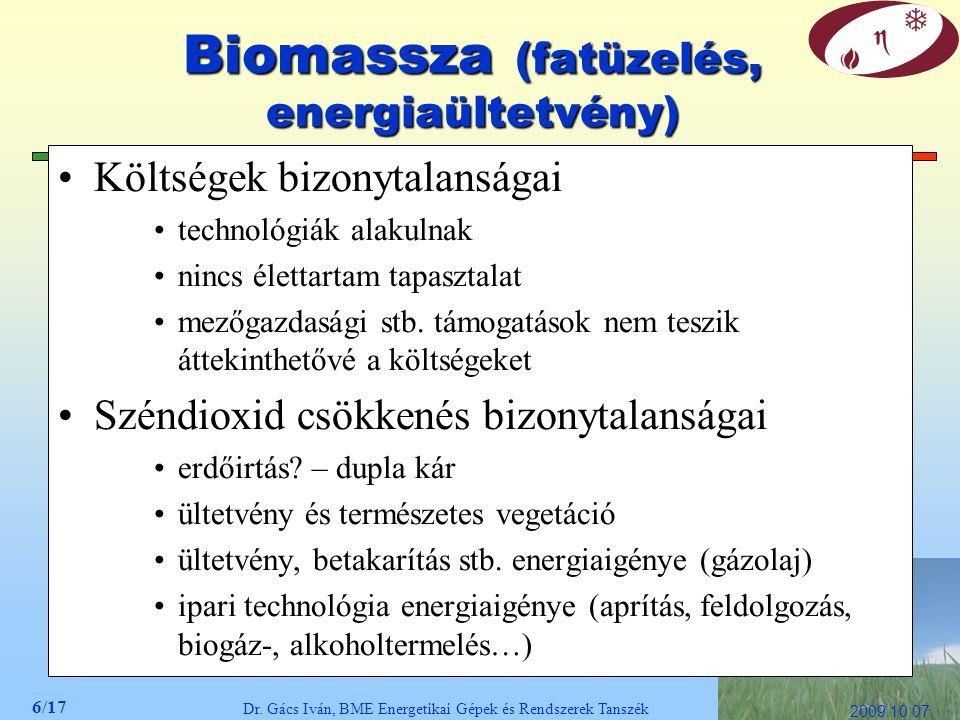6/17 Dr. Gács Iván, BME Energetikai Gépek és Rendszerek Tanszék 2009.10.07. Biomassza (fatüzelés, energiaültetvény) Költségek bizonytalanságai technol