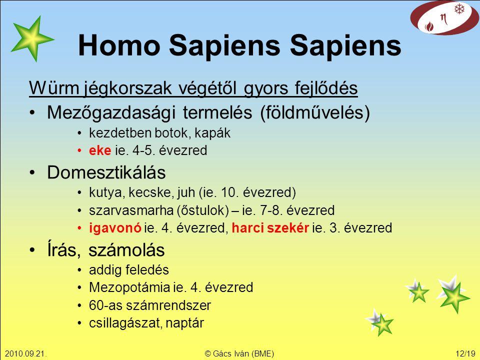 2010.09.21.© Gács Iván (BME)12/19 Homo Sapiens Sapiens Würm jégkorszak végétől gyors fejlődés Mezőgazdasági termelés (földművelés) kezdetben botok, ka