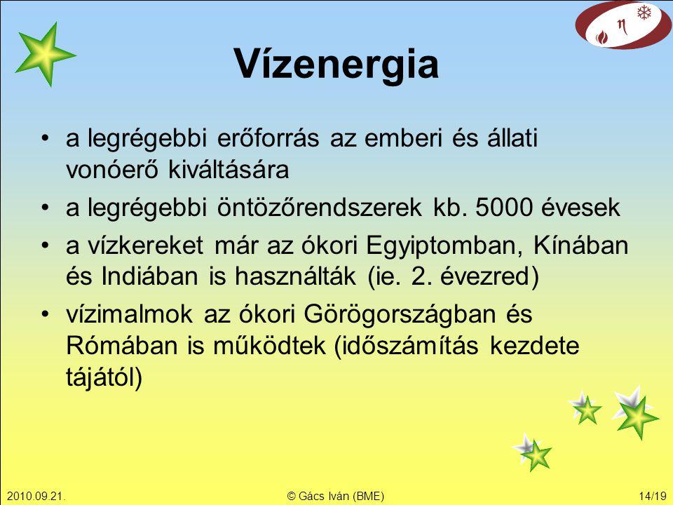 2010.09.21.© Gács Iván (BME)14/19 Vízenergia a legrégebbi erőforrás az emberi és állati vonóerő kiváltására a legrégebbi öntözőrendszerek kb. 5000 éve