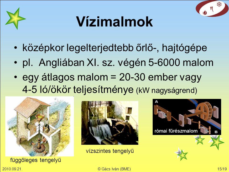 2010.09.21.© Gács Iván (BME)15/19 Vízimalmok középkor legelterjedtebb őrlő-, hajtógépe pl. Angliában XI. sz. végén 5-6000 malom egy átlagos malom = 20