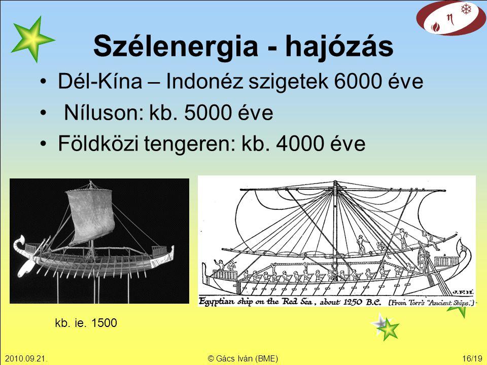2010.09.21.© Gács Iván (BME)16/19 Szélenergia - hajózás Dél-Kína – Indonéz szigetek 6000 éve Níluson: kb. 5000 éve Földközi tengeren: kb. 4000 éve kb.