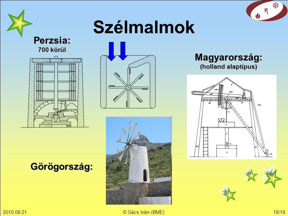 2010.09.21.© Gács Iván (BME)18/19 Szélmalmok Perzsia: 700 körül Görögország: Magyarország: (holland alaptípus)