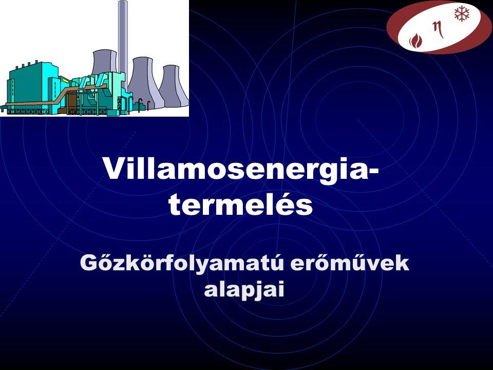 Villamosenergia- termelés Gőzkörfolyamatú erőművek alapjai
