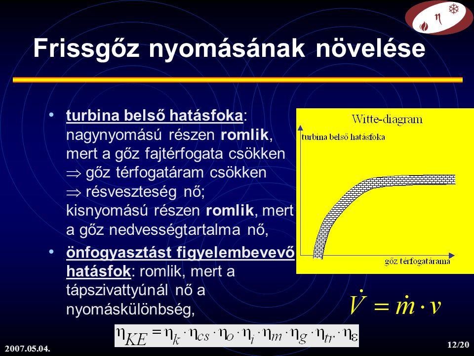 2007.05.04. 12/20 turbina belső hatásfoka: nagynyomású részen romlik, mert a gőz fajtérfogata csökken  gőz térfogatáram csökken  résveszteség nő; ki