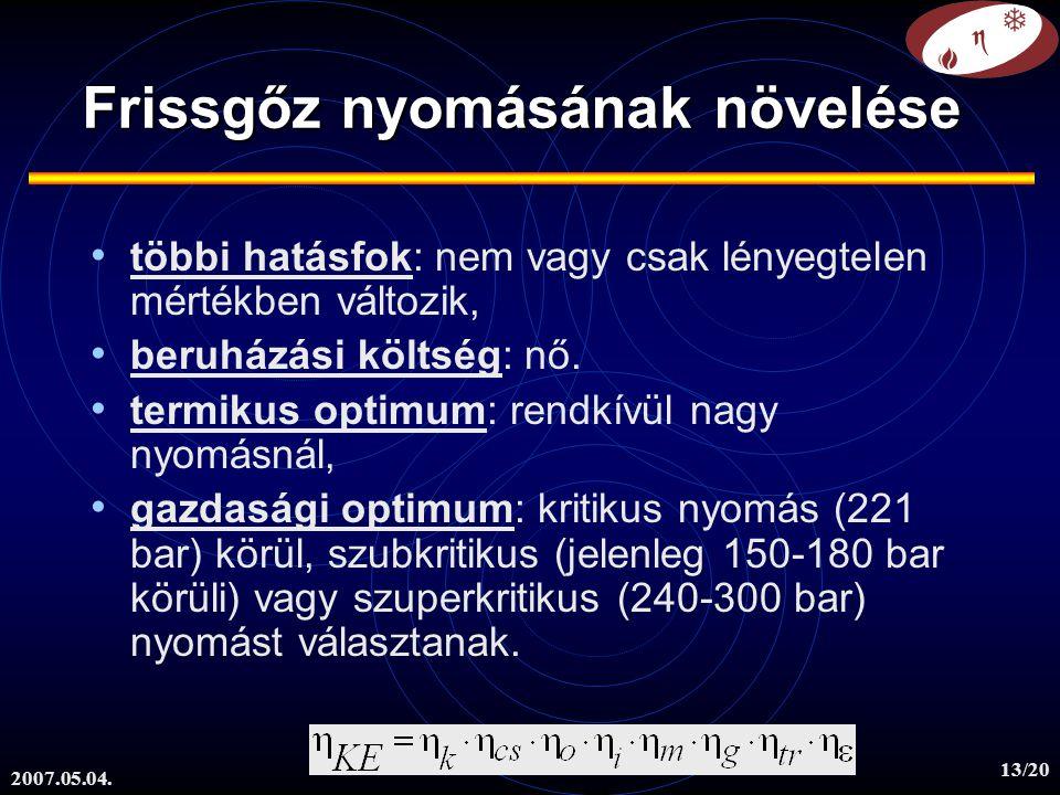 2007.05.04. 13/20 többi hatásfok: nem vagy csak lényegtelen mértékben változik, beruházási költség: nő. termikus optimum: rendkívül nagy nyomásnál, ga