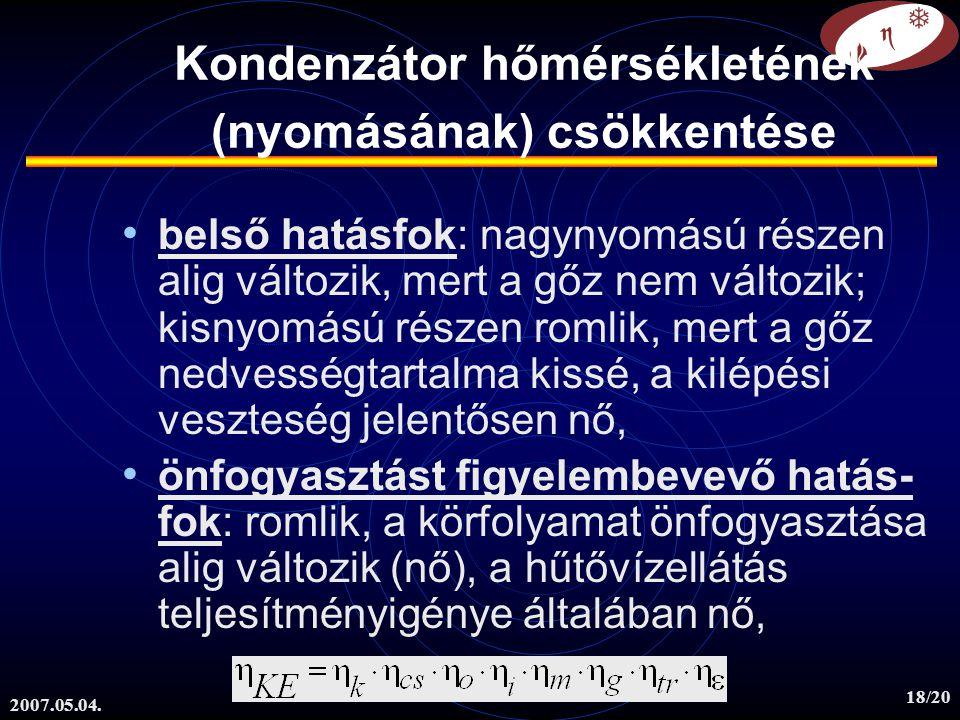 2007.05.04. 18/20 belső hatásfok: nagynyomású részen alig változik, mert a gőz nem változik; kisnyomású részen romlik, mert a gőz nedvességtartalma ki