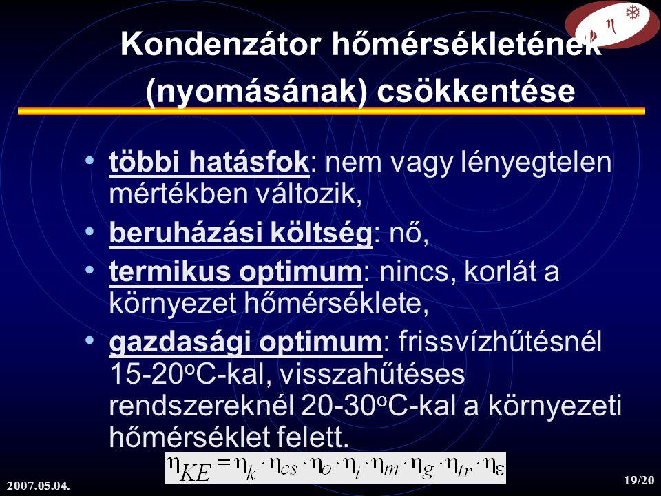 2007.05.04. 19/20 többi hatásfok: nem vagy lényegtelen mértékben változik, beruházási költség: nő, termikus optimum: nincs, korlát a környezet hőmérsé