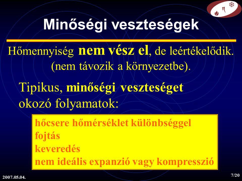 2007.05.04. 7/20 Minőségi veszteségek Hőmennyiség nem vész el, de leértékelődik. (nem távozik a környezetbe). Tipikus, minőségi veszteséget okozó foly