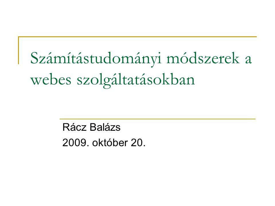 Számítástudományi módszerek a webes szolgáltatásokban Rácz Balázs 2009. október 20.