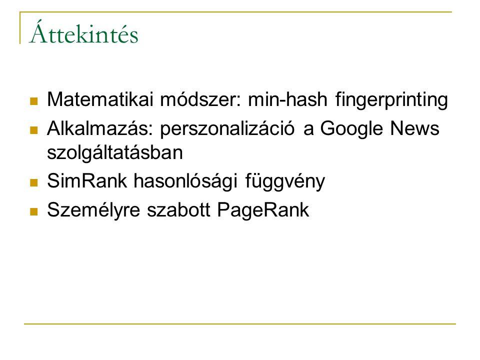 Áttekintés Matematikai módszer: min-hash fingerprinting Alkalmazás: perszonalizáció a Google News szolgáltatásban SimRank hasonlósági függvény Személyre szabott PageRank