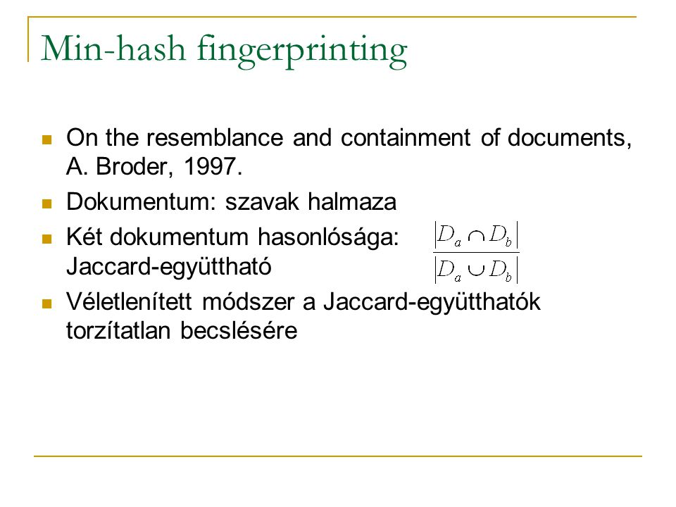 Min-hash fingerprinting On the resemblance and containment of documents, A.
