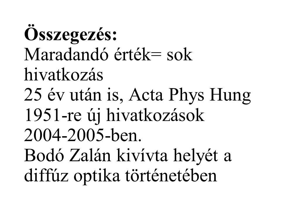 Összegezés: Maradandó érték= sok hivatkozás 25 év után is, Acta Phys Hung 1951-re új hivatkozások 2004-2005-ben.