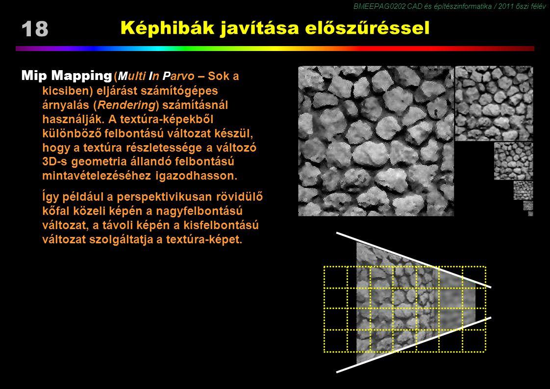 BMEEPAG0202 CAD és építészinformatika / 2011 őszi félév 18 Képhibák javítása előszűréssel Mip Mapping (Multi In Parvo – Sok a kicsiben) eljárást számítógépes árnyalás (Rendering) számításnál használják.