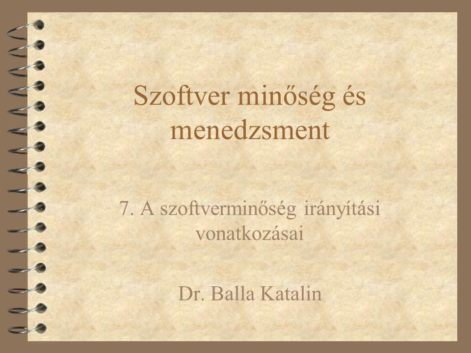 Szoftver minőség és menedzsment 7. A szoftverminőség irányítási vonatkozásai Dr. Balla Katalin