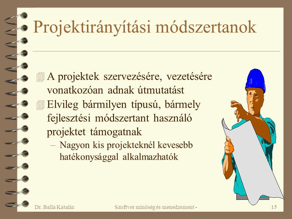 Dr. Balla KatalinSzoftver minőség és menedzsment - 7. 15 Projektirányítási módszertanok 4 A projektek szervezésére, vezetésére vonatkozóan adnak útmut