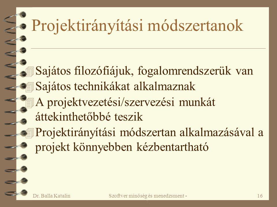Dr. Balla KatalinSzoftver minőség és menedzsment - 7. 16 Projektirányítási módszertanok 4 Sajátos filozófiájuk, fogalomrendszerük van 4 Sajátos techni