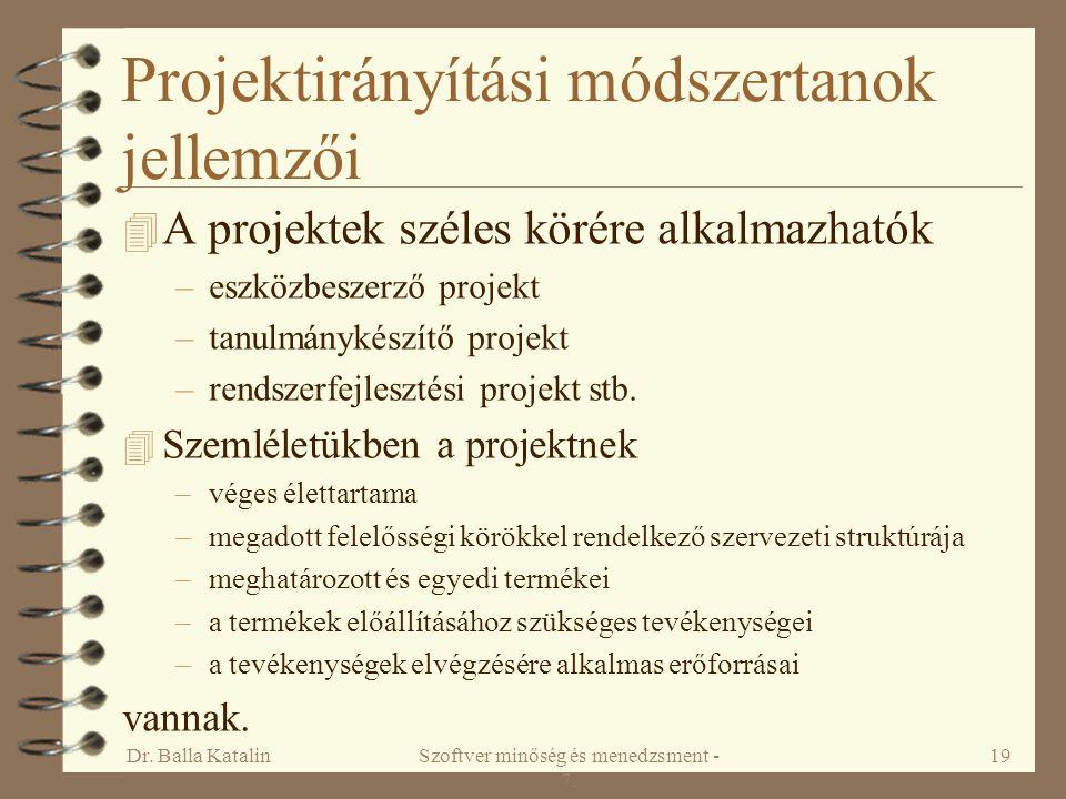 Dr. Balla KatalinSzoftver minőség és menedzsment - 7. 19 Projektirányítási módszertanok jellemzői 4 A projektek széles körére alkalmazhatók –eszközbes