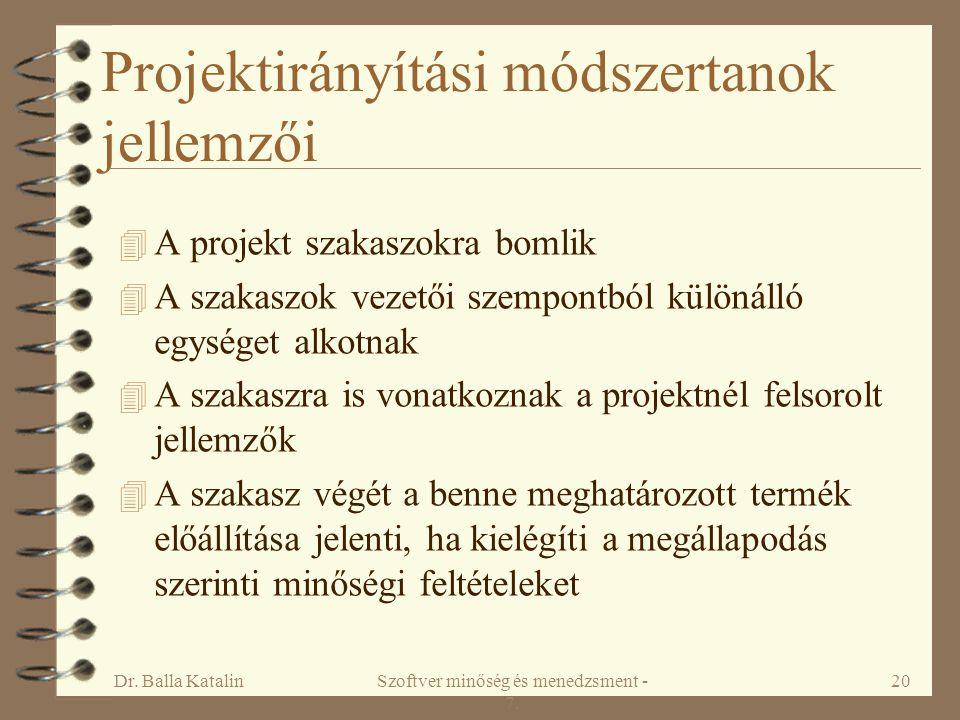 Dr. Balla KatalinSzoftver minőség és menedzsment - 7. 20 Projektirányítási módszertanok jellemzői 4 A projekt szakaszokra bomlik 4 A szakaszok vezetői