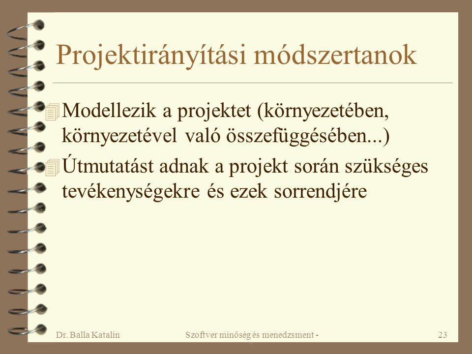 Dr. Balla KatalinSzoftver minőség és menedzsment - 7. 23 Projektirányítási módszertanok 4 Modellezik a projektet (környezetében, környezetével való ös