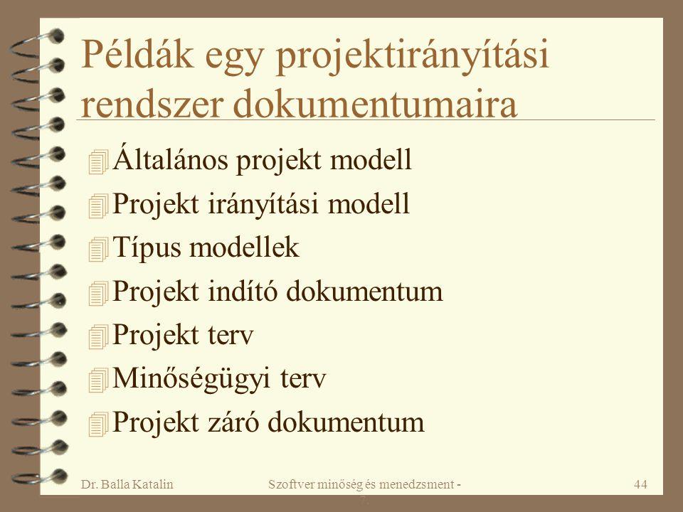 Dr. Balla KatalinSzoftver minőség és menedzsment - 7. 44 Példák egy projektirányítási rendszer dokumentumaira 4 Általános projekt modell 4 Projekt irá