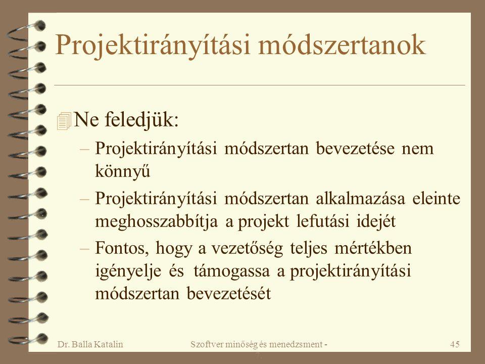 Dr. Balla KatalinSzoftver minőség és menedzsment - 7. 45 Projektirányítási módszertanok 4 Ne feledjük: –Projektirányítási módszertan bevezetése nem kö