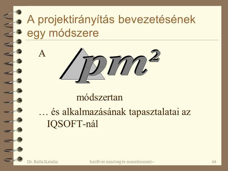 Dr. Balla KatalinSzoftver minőség és menedzsment - 7. 46 A projektirányítás bevezetésének egy módszere A módszertan … és alkalmazásának tapasztalatai