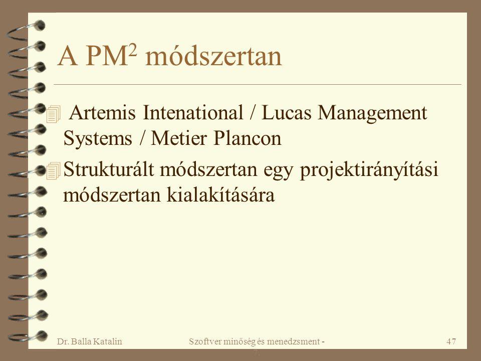 Dr. Balla KatalinSzoftver minőség és menedzsment - 7. 47 A PM 2 módszertan 4 Artemis Intenational / Lucas Management Systems / Metier Plancon 4 Strukt