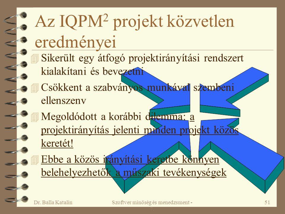 Dr. Balla KatalinSzoftver minőség és menedzsment - 7. 51 Az IQPM 2 projekt közvetlen eredményei 4 Sikerült egy átfogó projektirányítási rendszert kial