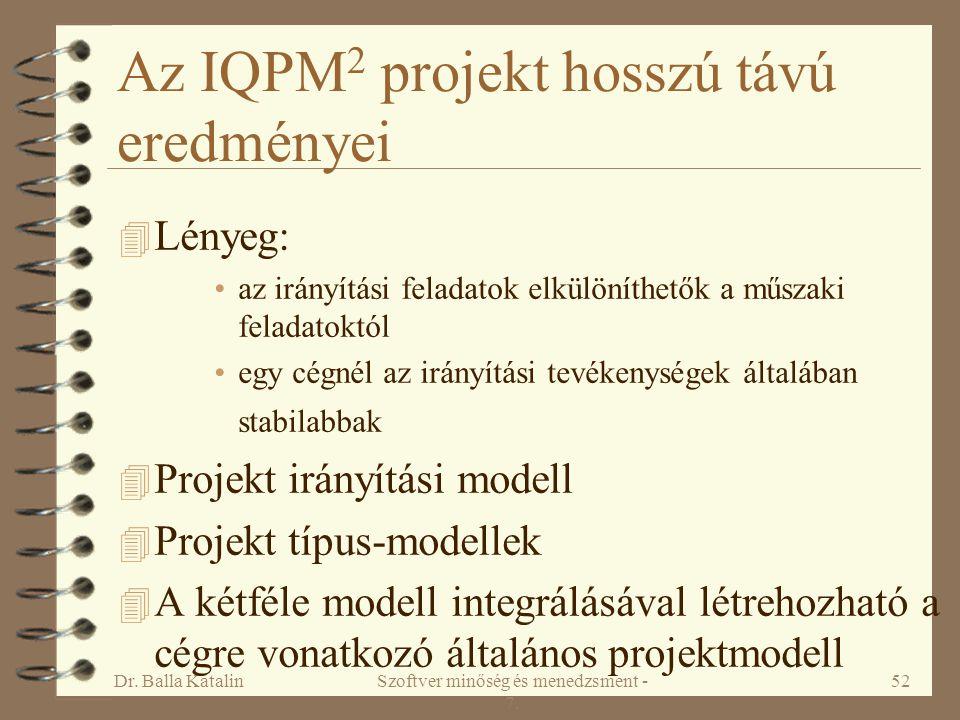 Dr. Balla KatalinSzoftver minőség és menedzsment - 7. 52 Az IQPM 2 projekt hosszú távú eredményei 4 Lényeg: az irányítási feladatok elkülöníthetők a m