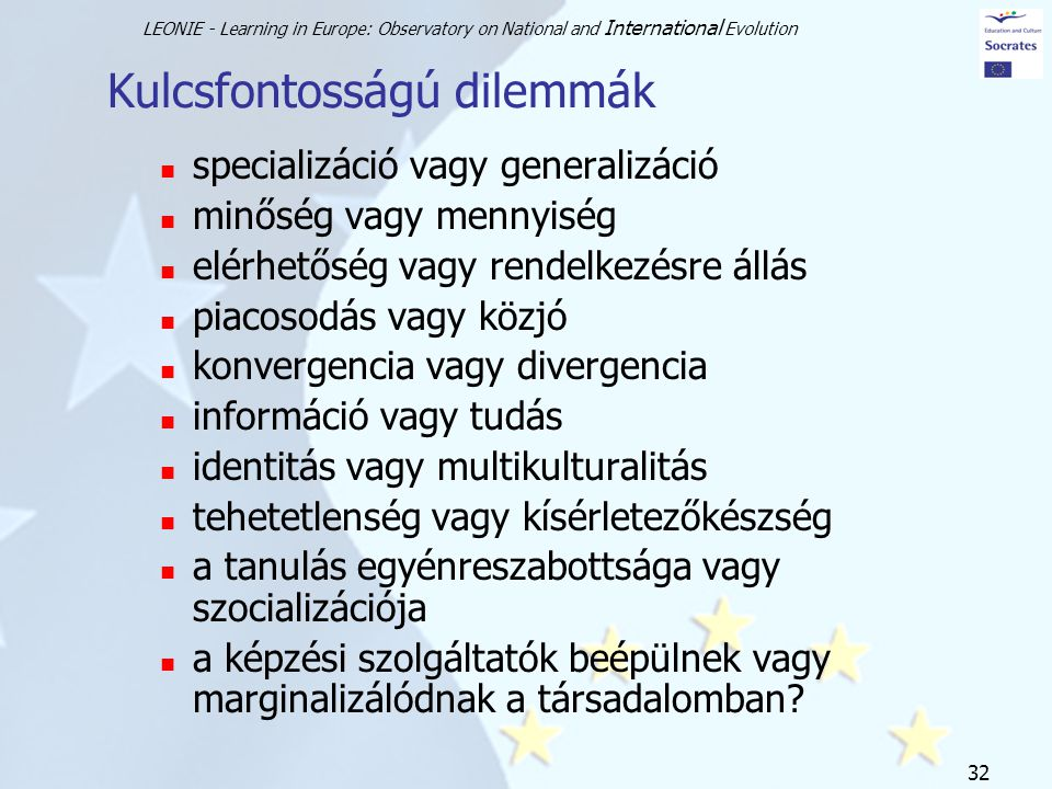 LEONIE - Learning in Europe: Observatory on National and International Evolution 32 Kulcsfontosságú dilemmák specializáció vagy generalizáció minőség