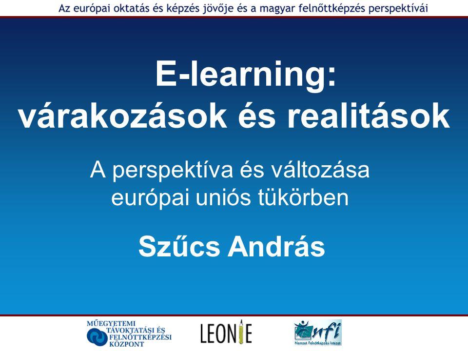 E-learning: várakozások és realitások A perspektíva és változása európai uniós tükörben Szűcs András
