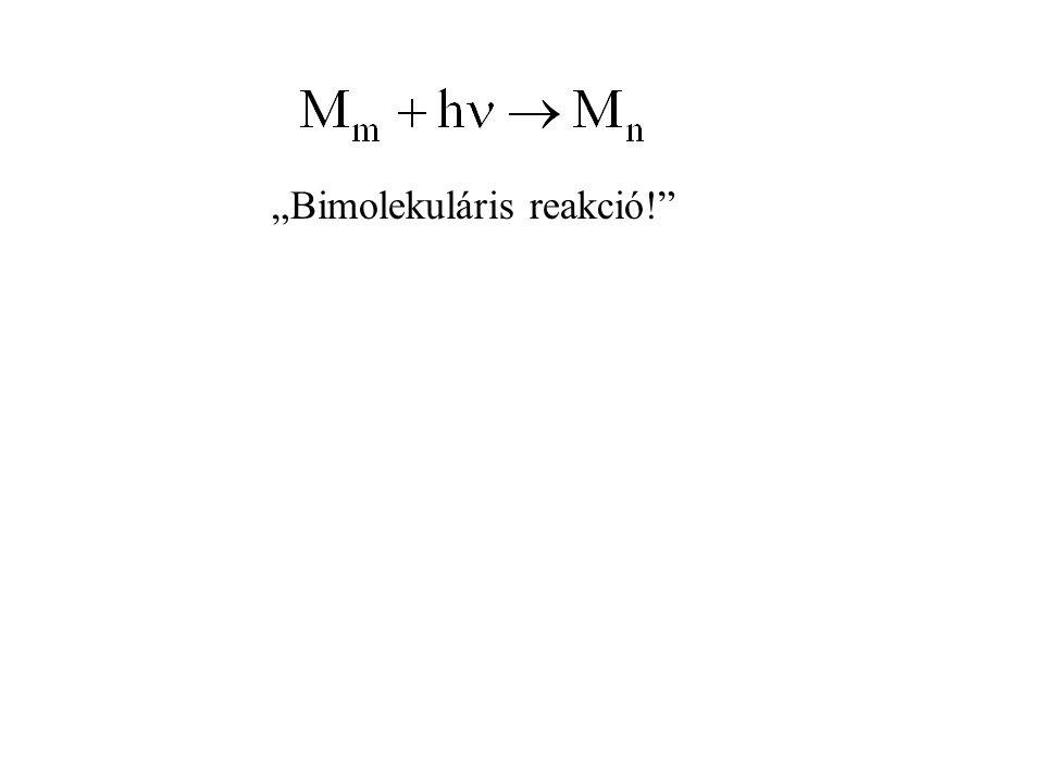"""""""Bimolekuláris reakció!"""""""