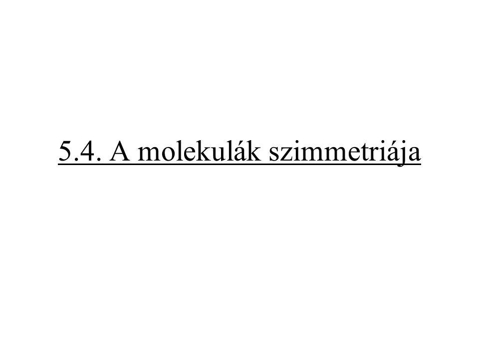 5.4. A molekulák szimmetriája