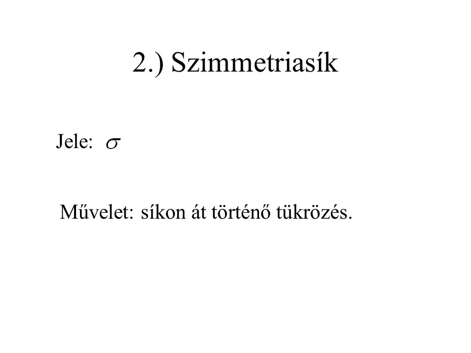 2.) Szimmetriasík Jele: Művelet: síkon át történő tükrözés.