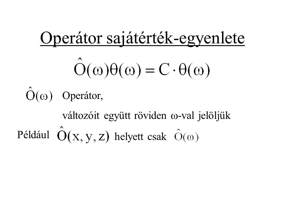 Operátor sajátérték-egyenlete Operátor, változóit együtt röviden  -val jelöljük Például helyett csak