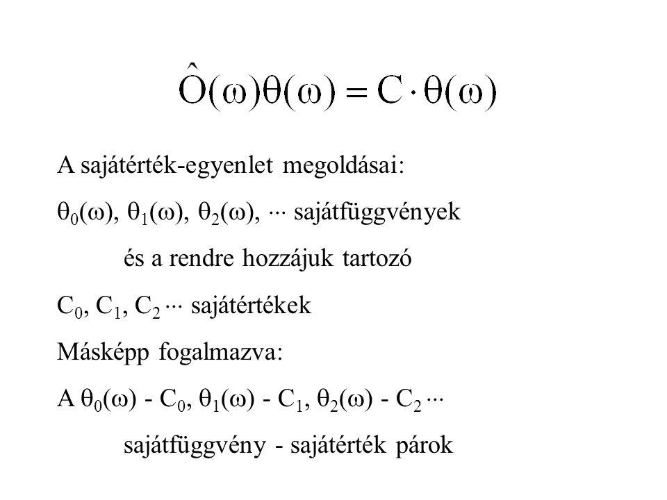 A sajátérték-egyenlet megoldásai:  0 (  ),  1 (  ),  2 (  ),  sajátfüggvények és a rendre hozzájuk tartozó C 0, C 1, C 2  sajátértékek Másképp fogalmazva: A  0 (  ) - C 0,  1 (  ) - C 1,  2 (  ) - C 2  sajátfüggvény - sajátérték párok