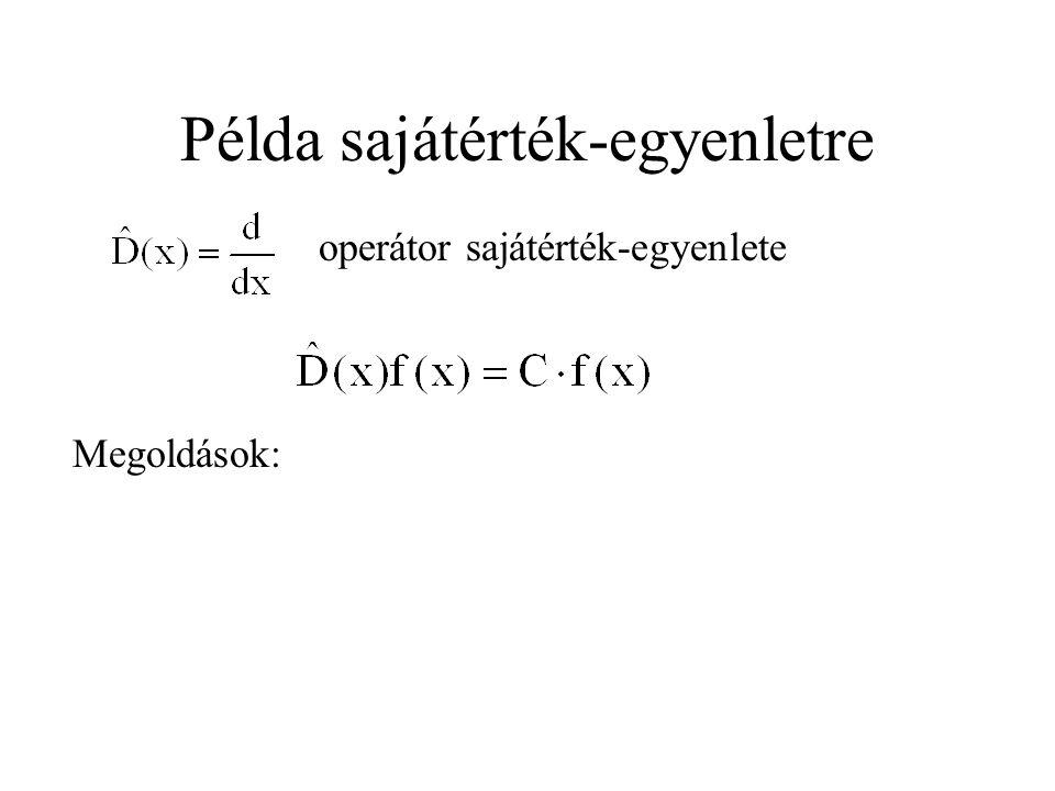 Példa sajátérték-egyenletre operátor sajátérték-egyenlete Megoldások: