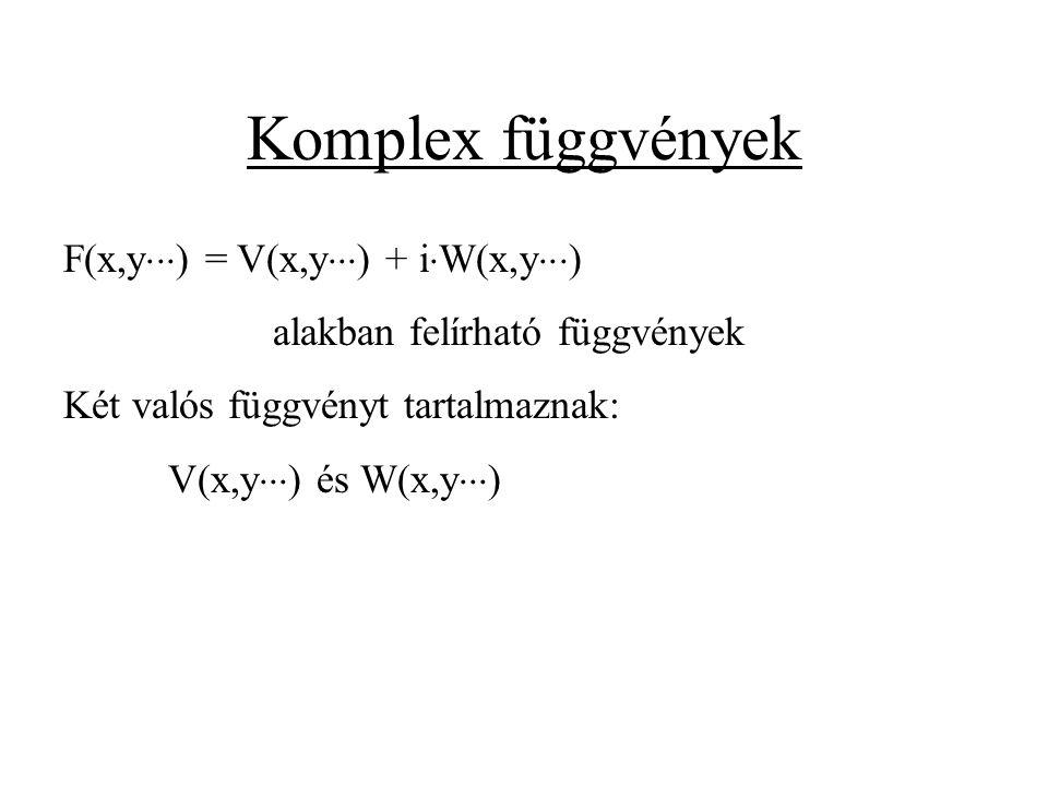 Komplex függvények F(x,y  ) = V(x,y  ) + i  W(x,y  ) alakban felírható függvények Két valós függvényt tartalmaznak: V(x,y  ) és W(x,y  )