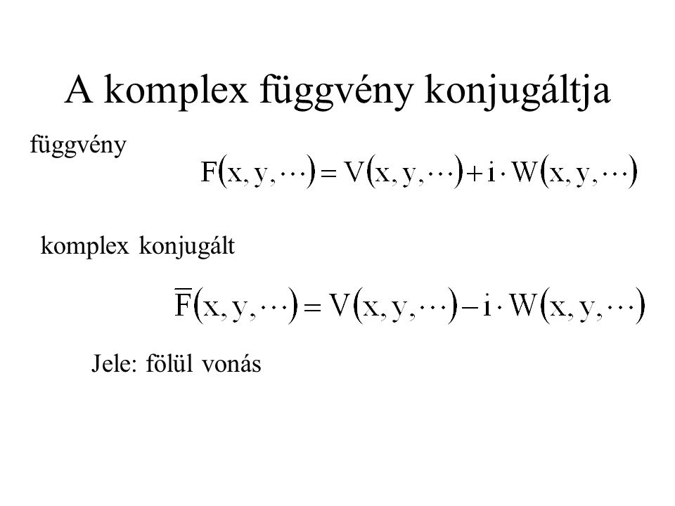 A komplex függvény konjugáltja Jele: fölül vonás függvény komplex konjugált