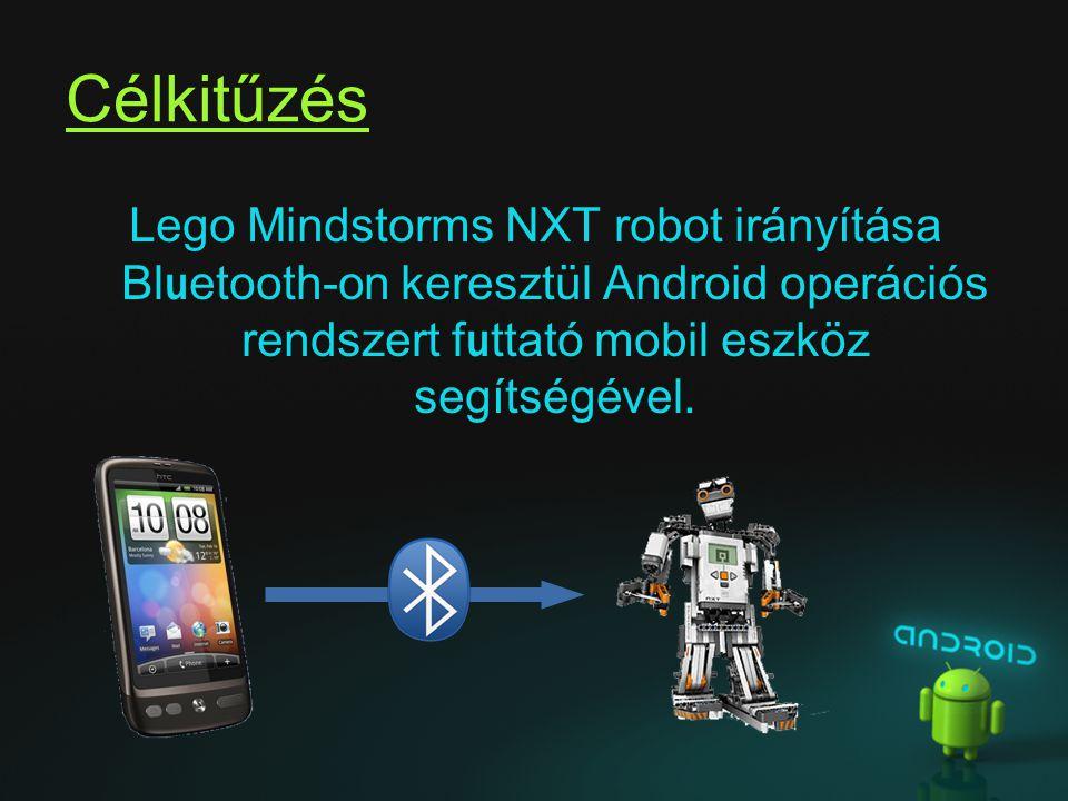 Célkitűzés Lego Mindstorms NXT robot irányítása Bl u etooth-on keresztül Android operációs rendszert f u ttató mobil eszköz segítségével.