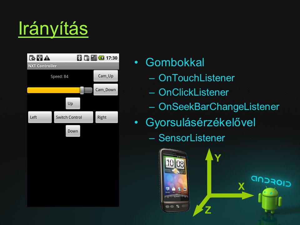 Irányítás Gombokkal –OnTouchListener –OnClickListener –OnSeekBarChangeListener Gyorsulásérzékelővel –SensorListener Y X Z