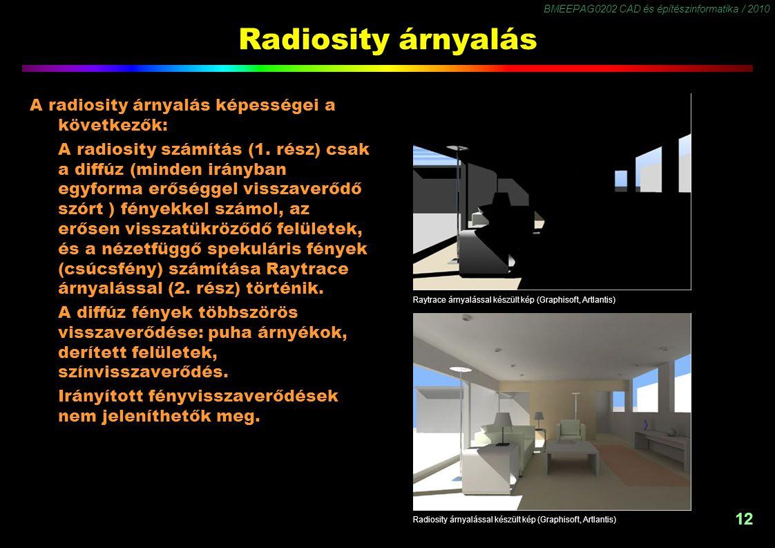 BMEEPAG0202 CAD és építészinformatika / 2010 12 Radiosity árnyalás A radiosity árnyalás képességei a következők: A radiosity számítás (1. rész) csak a
