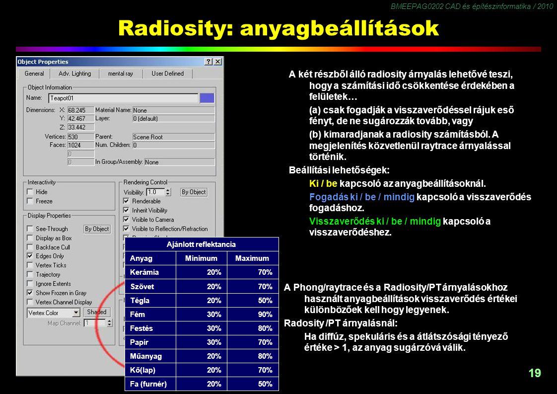 BMEEPAG0202 CAD és építészinformatika / 2010 19 Radiosity: anyagbeállítások A Phong/raytrace és a Radiosity/PT árnyalásokhoz használt anyagbeállítások visszaverődés értékei különbözőek kell hogy legyenek.