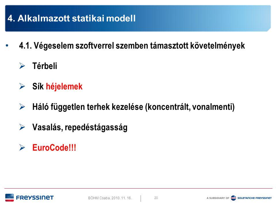 BÖHM Csaba, 2010. 11. 16. 4.1. Geometriai és anyag modell 21 4. Alkalmazott statikai modell