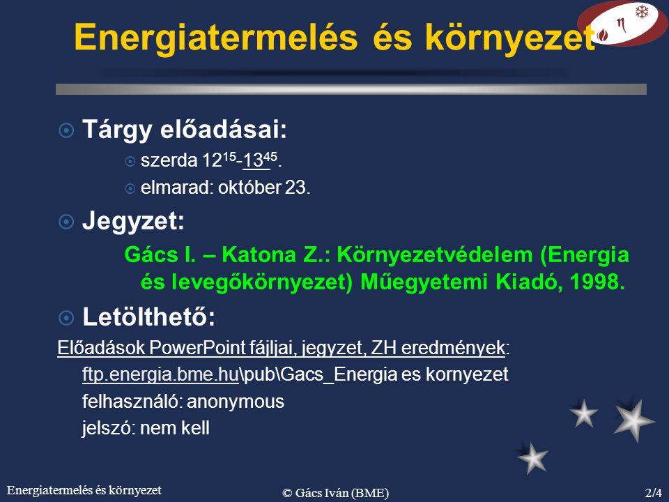Energiatermelés és környezet © Gács Iván (BME)2/4 Energiatermelés és környezet ¤ Tárgy előadásai: ¤ szerda 12 15 -13 45.